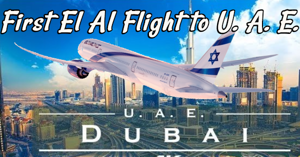 FIRST EL AL FLIGHT FROM ISRAEL TO THE UAE  and  ANOTHER MUSLIM-MAJORITY NATION RECOGNIZES ISRAEL
