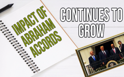 "IMPACT OF ""ABRAHAM ACCORDS"" CONTINUES TO GROW"
