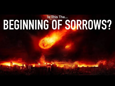 """HAVE WE ENTERED THE """"BEGINNING OF SORROWS?"""""""